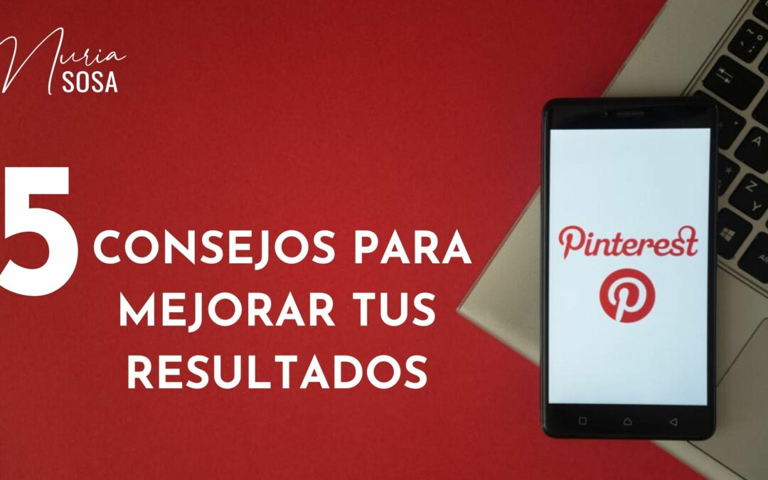 🌟5 consejos para mejorar tus resultados en Pinterest
